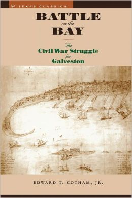 Battle on the Bay: The Civil War Struggle for Galveston