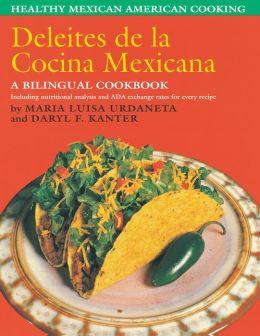 Deleites De LA Cocina Mexicana : Healthy Mexican American Cooking