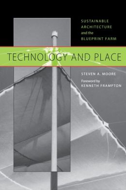 Technology and Place: Sustainable Architecture and the Blueprint Farm