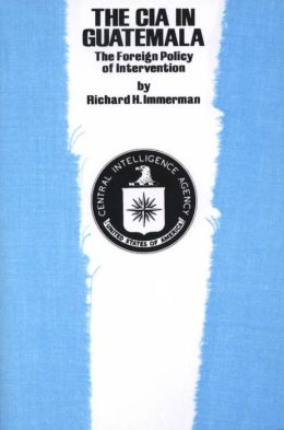 The CIA in Guatemala: The Foreign Policy of Intervention