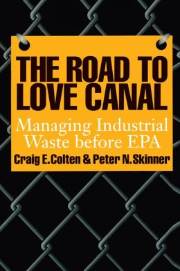 The Road to Love Canal: Managing Industrial Waste before EPA