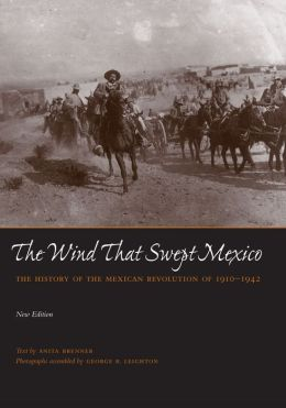 The Wind That Swept Mexico: The History of the Mexican Revolution 1910-1942