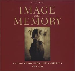 Image and Memory: Photography From Latin America, 1866-1994