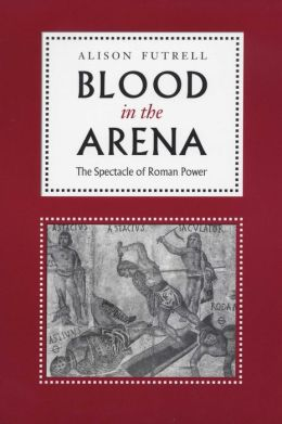 Blood in the Arena: The Spectacle of Roman Power