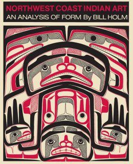 Northwest Coast Indian Art: An Analysis of Form