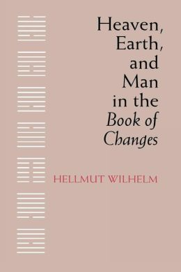 Heaven, Earth, and Man in the Book of Changes: Seven Eranos Lectures