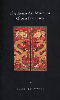 The Asian Art Museum of San Francisco: Selected Works