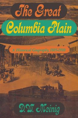 Great Columbia Plain: A Historical Geography, 1805-1910