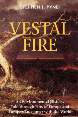 Vestal Fire: An Environmental History, Told through Fire, of Europe and Europe's Encounter with the World