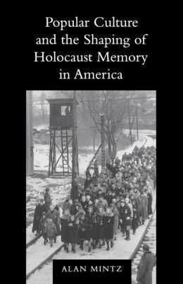 Popular Culture and the Shaping of Holocaust Memory in America