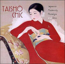 Taisho Chic: Japanese Modernity, Nostalgia, and Deco