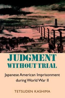 Judgement without Trial: Japanese American Imprisonment during World War II