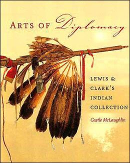 Arts of Diplomacy: Lewis and Clark's Indian Collection