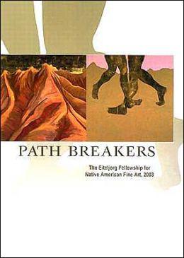 Path Breakers: The Eiteljorg Fellowship for Native American Fine Art 2003