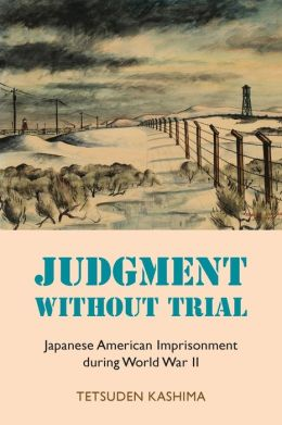 Judgment without Trial: Japanese American Imprisonment During World War II