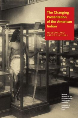 The Changing Presentation of the American Indian: Museums and Native Cultures