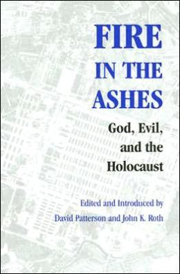 Fire in the Ashes: God, Evil, and the Holocaust