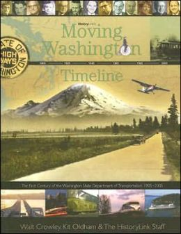 Moving Washington Timeline: The First Century of the Washington State Department of Trasnportation 1905-2005