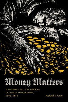 Money Matters: Economics and the German Cultural Imagination, 1770-1850