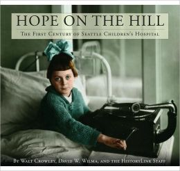 Hope on the Hill: The First Century of Seattle Children's Hospital