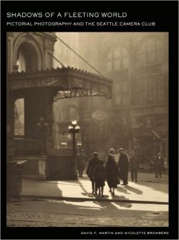 Shadows of a Fleeting World: Pictorial Photography and the Seattle Camera Club