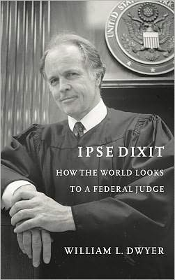 Ipse Dixit: How the World Looks to a Federal Judge