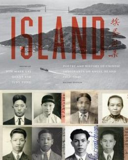 Island: Poetry and History of Chinese Immigrants on Angel Island, 1910-1940, Second Edition