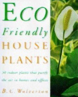 Eco-Friendly Houseplants; 50 Indoor Plants That Purify The Air in Homes and Offices