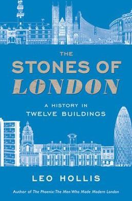 The Stones of London: A History in Twelve Buildings