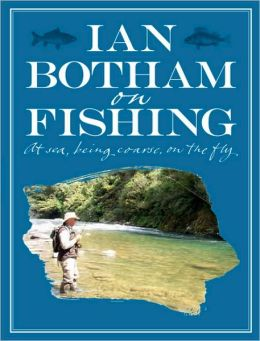 Botham on Fishing: At Sea, Being Coarse, On the Fly