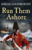 Book Cover Image. Title: Run Them Ashore, Author: Adrian Goldsworthy