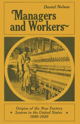 Managers and Workers: Origins of the New Factory System in the United States, 1880-1920