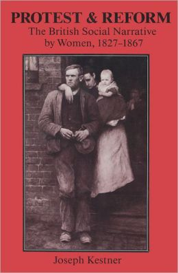 Protest and Reform: The British Social Narrative by Women, 1827-1867