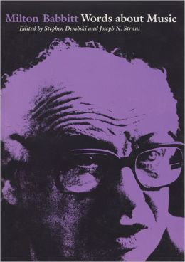 Milton Babbitt: Words about Music