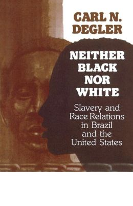 Neither Black nor White: Slavery and Race Relations in Brazil and the U.S.