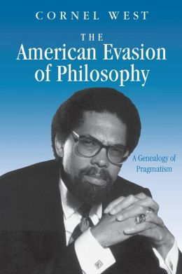 The American Evasion of Philosophy: A Genealogy of Pragmatism