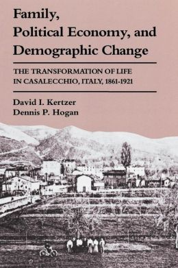 Family, Political Economy and Demographic Change: The Transformation of Life in Casalecchio, Italy, 1861-1921