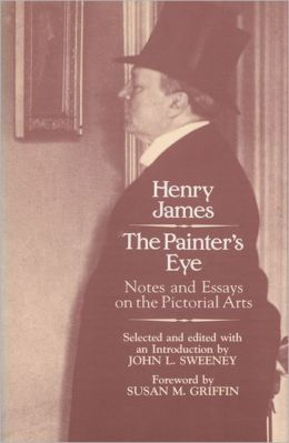 The Painter's Eye: Notes and Essays on the Pictorial Arts