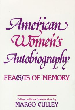 American Women's Autobiography: Fea(sts of Memory