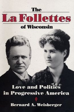 The La Follettes of Wisconsin: Love and Politics in Progressive America