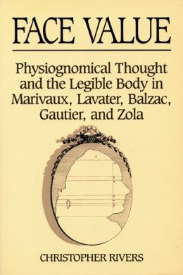 Face Value: Physiognomical Thought and the Legible Body in Marivaux, Lavatar, Balzac, Gautier and Zola