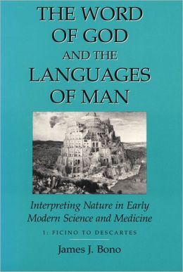 The Word of God and the Languages of Man: Interpreting Nature in Early Modern Science and Medicine