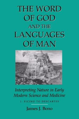 The Word of God and the Languages of Man: Interpreting Nature in Early Modern Science and Medicine: Volume 1 Ficino to Descartes