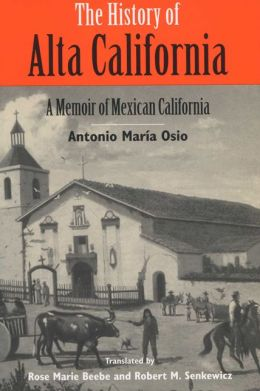 History of Alta California: A Memoir of Mexican California