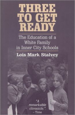 Three to Get Ready: The Education of a White Family in Inner City Schools
