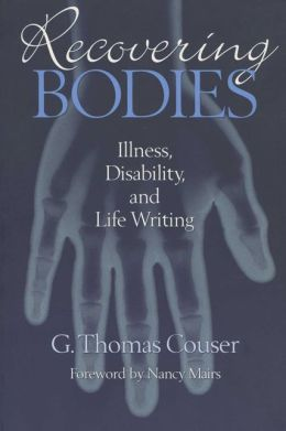 Recovering Bodies: Illness, Disability, and Life-Writing