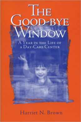 Good-Bye Window: A Year in the Life of a Day-Care Center