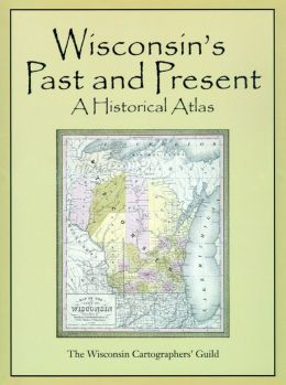 Wisconsin's Past and Present; A Historical Atlas