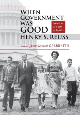 When Government Was Good: Memories of a Life in Politics