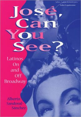 Jose, Can You See?: Latinos on and off Broadway